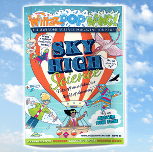 Whizz Pop Bang science magazine for kids! Sky high science